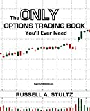 The Only Options Trading Book You'll Ever Need (Second Edition) (Option Books by Russell Stultz)