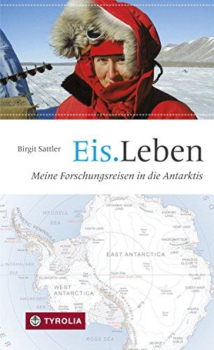 Eis.Leben: Meine Forschungsreisen in die Antarktis