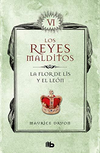 La flor de Lis y el león (Los Reyes Malditos 6): Los Reyes Malditos VI de [Maurice Druon]