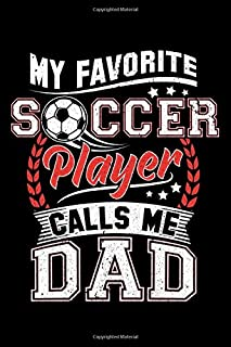 My Favorite Soccer Player Calls Me Dad: Are you a Soccer Dad? Do you know someone who is a Soccer Dad that would not miss ...