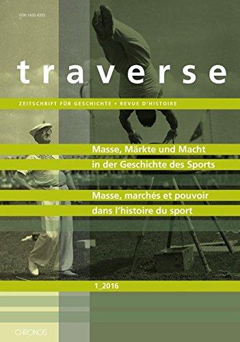 Masse, Märkte und Macht in der Geschichte des Sports / Masse, marchés et pouvoir dans l'histoire du sport: Traverse 2016/1 (Traverse / Zeitschrift für Geschichte /Revue d'histoire)