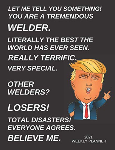 Welder 2021 Weekly Planner: Funny Trump Welder Gift For Men & Women | Cool Gag Present Idea For Him or Her | Large Diary Agenda | Appointment Book With To Do List & Calendar Views