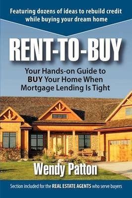 [Rent-To-Buy: Your Hands-On Guide to Buy Your Home When Mortgage Lending Is Tight] (By: Wendy Patton) [published: October, 2009]