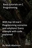 Basic tutorials on C Programming: With top 10 real C Programming scenarios and solutions! Every example with code explained (English Edition)