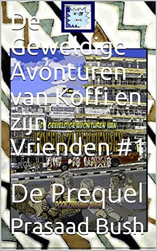 De Geweldige Avonturen van Koffi en zijn Vrienden #1: De Prequel (Dutch Edition)