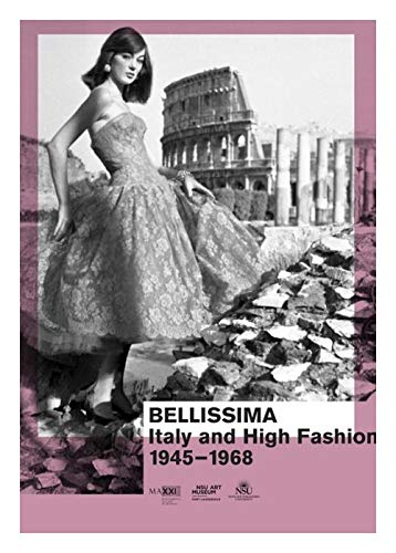 Bellissima - Italy and High Fashion - 1945-1968