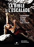 La Bible de l'escalade: Le guide complet de l'entrainement technique, physique et mental pour l'escalade