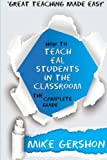 How to Teach EAL Students in the Classroom: The Complete Guide: Volume 1 (How to...Great Classroom Teaching Series)