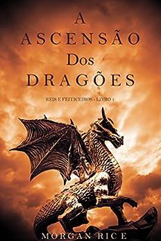 A Ascensão dos Dragões (Reis e Feiticeiros - Livro 1) por [Morgan Rice]
