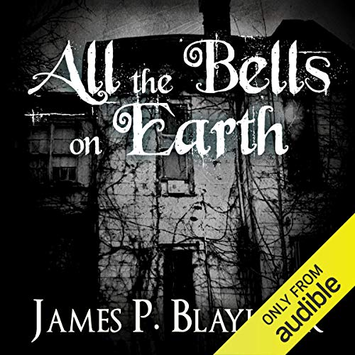 All the Bells on Earth Audiobook By James P. Blaylock cover art