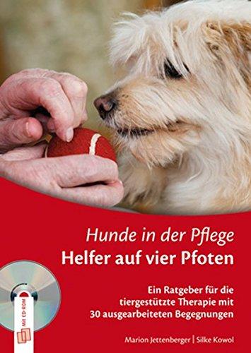 Hunde in der Pflege: Helfer auf vier Pfoten: Ein Ratgeber für die tiergestützte Therapie mit 30 ausgearbeiteten Begegnungen