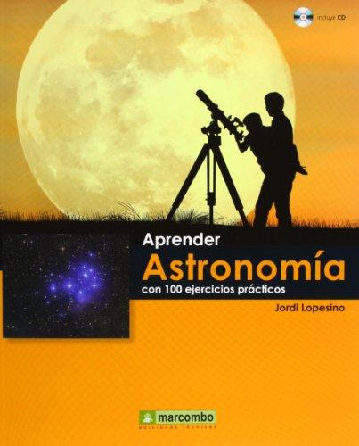 Aprender Astronomía Con 100 Ejercicios Prácticos (APRENDER...CON 100 EJERCICIOS PRÁCTICOS)