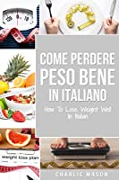 Come Perdere Peso Bene In italiano/ How To Lose Weight Well In Italian: Semplici Passi per Perdere Peso Mangiando