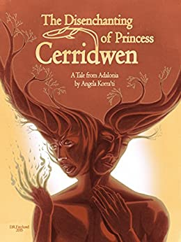 The Disenchanting of Princess Cerridwen: A Tale from Adalonia (English Edition) de [Angela Korra'ti]