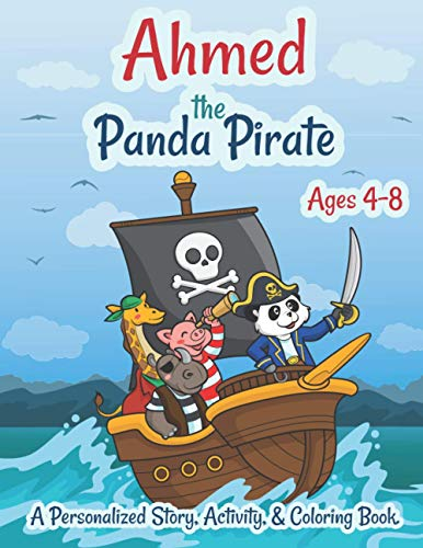 Ahmed The Panda Pirate Ages 4-8 A Personalized Story Activity and Coloring Book: A Fun Kid Workbook Game For Learning, Coloring, Search and Find, Dot to Dot, Mazes, and More!