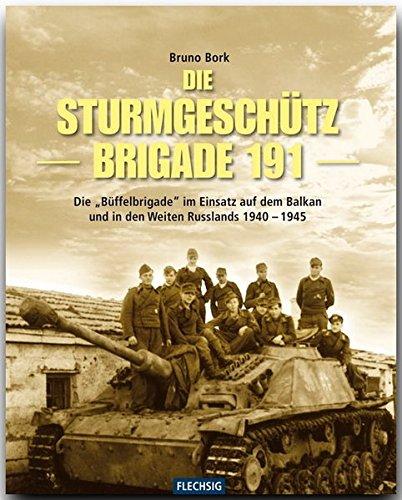 """ZEITGESCHICHTE - Die Sturmgeschützbrigade 191 - Die \""""Büffel-Brigade\"""" im Einsatz auf dem Balkan und in den Weiten Russlands 1940-1945 - FLECHSIG Verlag"""