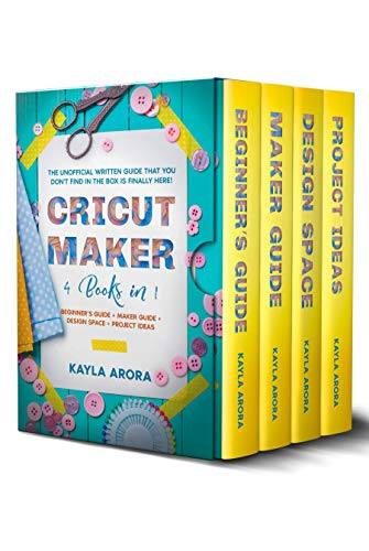 CRICUT MAKER: 4 BOOKS in 1 - Beginner's guide + Maker Guide + Design Space + Project Ideas. The Unofficial Written Guide That You Don't Find in The Box is Finally Here!