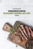 MANIPULACIÓN DE ALIMENTOS EN LAS CARNES Y DERIVADOS, AVES Y CAZA-2 EDICIÓN (MANIPULACION DE ALIMENTOS)