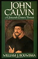 John Calvin: A Sixteenth-Century Portrait by William J. Bouwsma(1989-03-17)