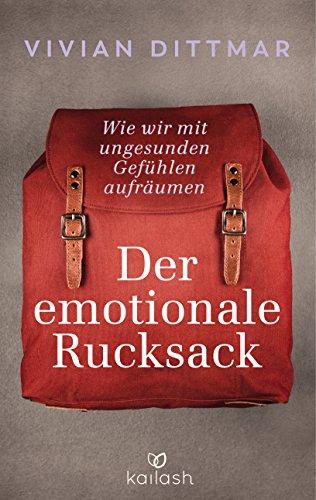 Der emotionale Rucksack: Wie wir mit ungesunden Gefühlen aufräumen