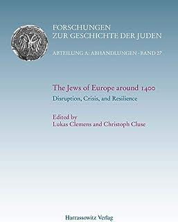 The Jews of Europe around 1400. Disruption, Crisis, and Resilience (Forschungen Zur Geschichte der Juden) (English and German Edition)