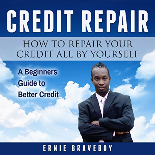 Credit Repair: How to Repair Your Credit All by Yourself audiobook cover art
