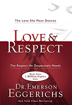 Love and Respect: The Love She Most Desires; The Respect He Desperately Needs by [Emerson Eggerichs PhD]