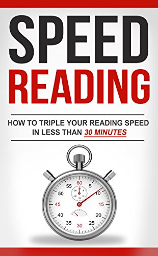 Speed Reading: How To Triple Your Reading Speed In Less Than 30 Minutes (Reading Techniques, Memory Improvement, Productivity, Dynamic Reading, Speed Reading On Screen) (English Edition)