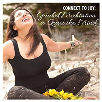 Connect to Joy: Guided Meditation to Quiet the Mind