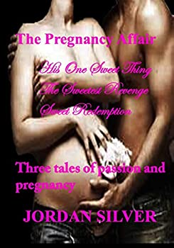 The Pregnancy Affair  A compilation of Three short stories  His One Sweet Thing The Sweetest Revenge Sweet Redemption