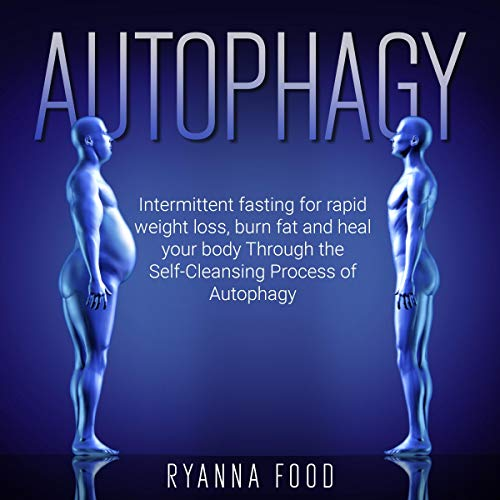 Autophagy: Intermittent Fasting for Rapid Weight Loss, Burn Fat and Heal Your Body Through the Self-Cleansing Process of Autophagy audiobook cover art