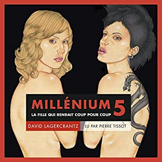 La fille qui rendait coup pour coup     Millénium 5              Written by:                                                                                                                                 David Lagercrantz                               Narrated by:                                                                                                                                 Pierre Tissot                      Length: 13 hrs and 31 mins     10 ratings     Overall 3.9