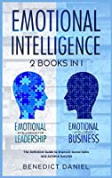 Emotional Intelligence: 2 Books in 1. Emotional Intelligence for Leadership + Emotional Intelligence Business. The Definitive Guide to Improve Social Skills and Achieve Success