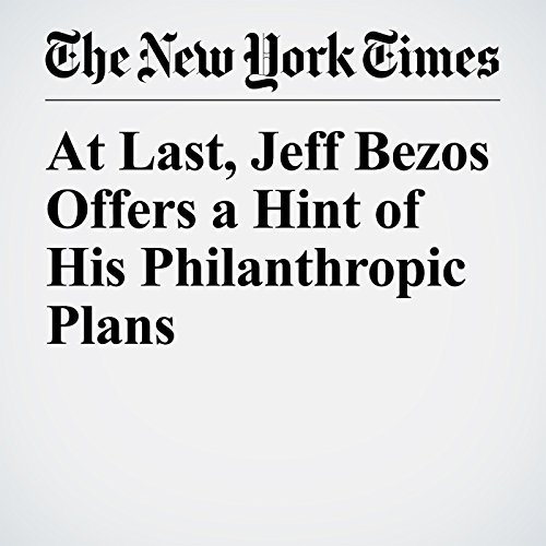 At Last, Jeff Bezos Offers a Hint of His Philanthropic Plans audiobook cover art