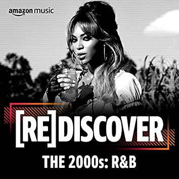 REDISCOVER The 2000s: R&B