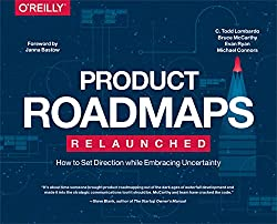 Product Roadmaps Relaunched by C Todd Lombardo, Bruce McCarthy, Evan Ryan, and Michael Connors