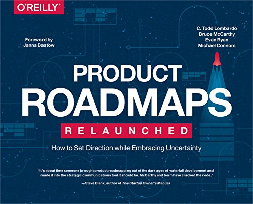 Compare Textbook Prices for Product Roadmaps Relaunched: How to Set Direction while Embracing Uncertainty 1 Edition ISBN 9781491971727 by Lombardo, C. Todd,McCarthy, Bruce,Ryan, Evan,Connors, Michael