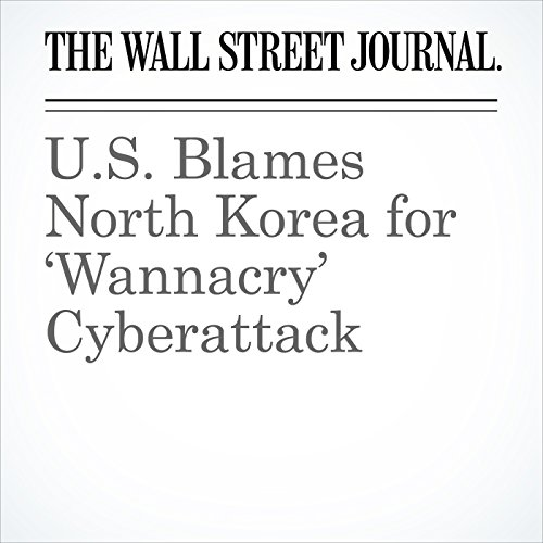 U.S. Blames North Korea for 'Wannacry' Cyberattack copertina