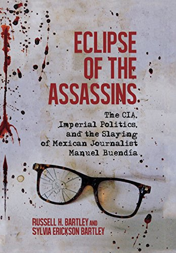 Compare Textbook Prices for Eclipse of the Assassins: The CIA, Imperial Politics, and the Slaying of Mexican Journalist Manuel Buendía 1 Edition ISBN 9780299306403 by Bartley, Russell H.,Bartley, Sylvia Erickson