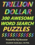 Trillion Dollar 300 Awesome Word Search Puzzles: Powerful IQ Booster