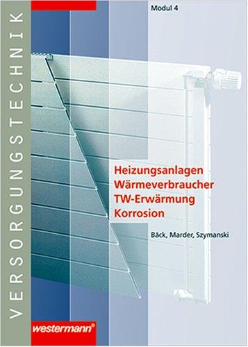 Module Versorgungstechnik Fachbildung Zentralheizungs- und Lüftungsbauer: Versorgungstechnik, Modul.4, Heizungsanlagen - Wärmeverbraucher - TW-Erwärmung - Korrosion