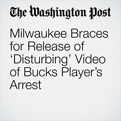 Milwaukee Braces for Release of 'Disturbing' Video of Bucks Player's Arrest copertina