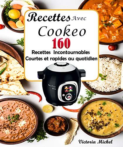 Recettes Avec Cookeo: 160 Recettes Incontournables Courtes et rapides au quotidien (French Edition)