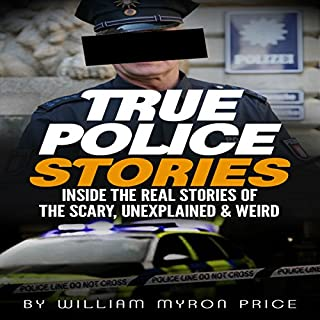 True Police Stories: Inside The REAL Stories of the Scary, Unexplained & Weird cover art