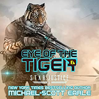 Eye of the Tiger     Star Justice, Book 1              By:                                                                                                                                 Michael-Scott Earle                               Narrated by:                                                                                                                                 Eric Bryan Moore                      Length: 6 hrs and 3 mins     473 ratings     Overall 4.5