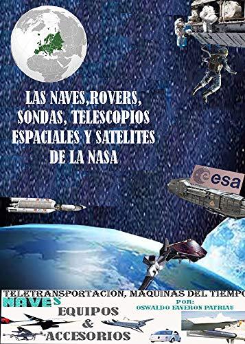 Las naves, rovers, sondas, telescopios espaciales y satélites de la NASA (Teletransportación, Máquinas del Tiempo, Naves, Equipos y Accesorios. nº 13)