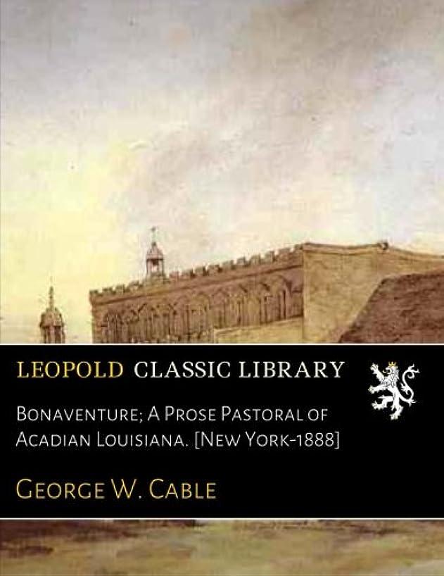 障害者センター承認Bonaventure; A Prose Pastoral of Acadian Louisiana. [New York-1888]