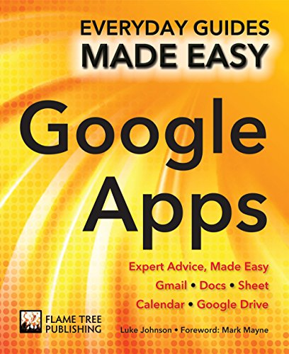 Step-by-Step Google Apps: Expert Advice, Made Easy (Everyday Guides Made Easy)