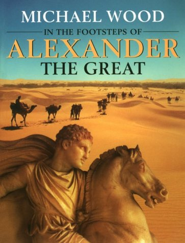 In the Footsteps of Alexander The Great: A Journey from Greece to Asia