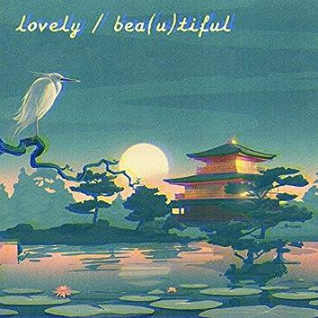 lovely / bea(u)tiful
